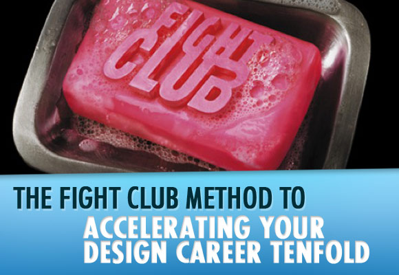 The Fight Club Method to Accelerating Your Design Career Tenfold