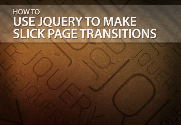 How to Use jQuery to Make Slick Page Transitions