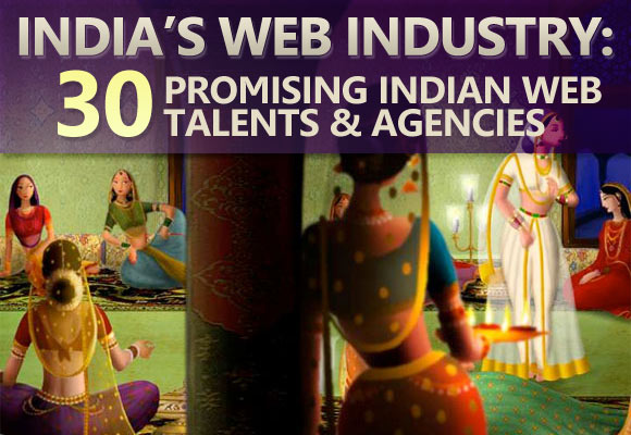 India's Web Industry: 30 Promising Indian Web Talents and Agencies