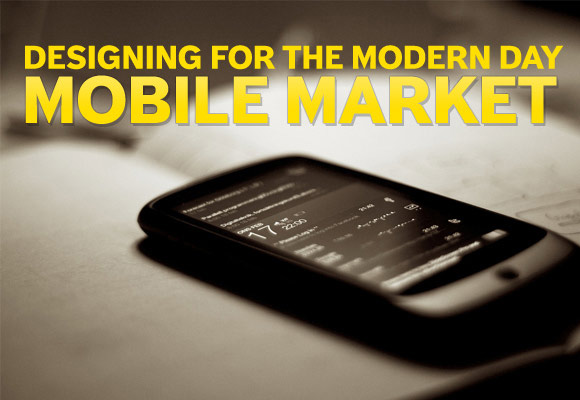 Designing For The Modern Day Mobile Market