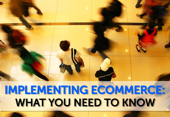 Implementing Ecommerce: What You Need To Know