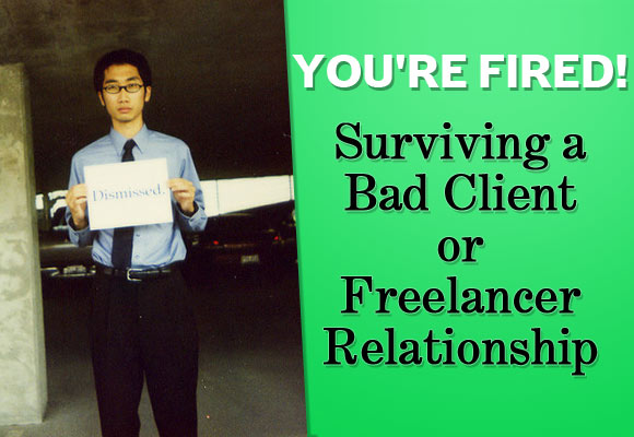 You're Fired! - Surviving a Bad Client or Freelancer Relationship