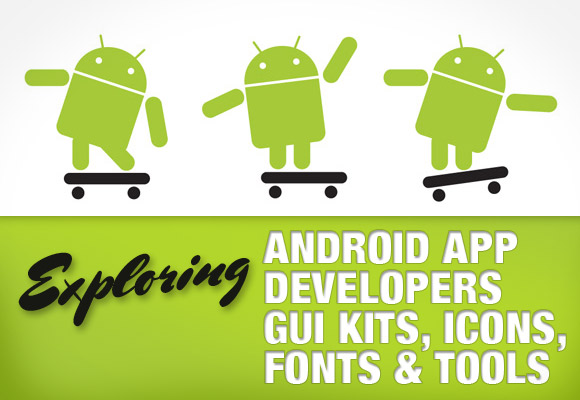 Exploring Android App Developers GUI Kits, Icons, Fonts and Tools