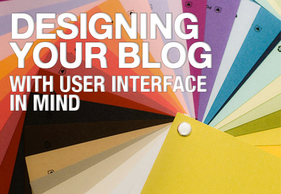 Designing Your Blog with User Interface in Mind