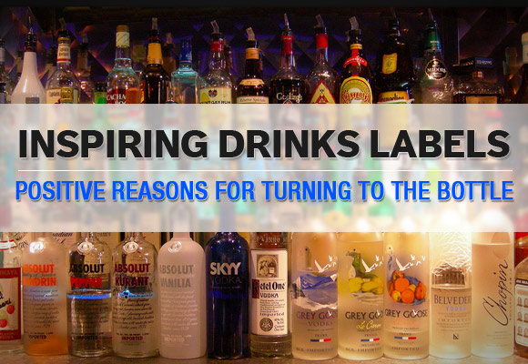 Inspiring Drinks Labels: Positive Reasons for Turning to The Bottle