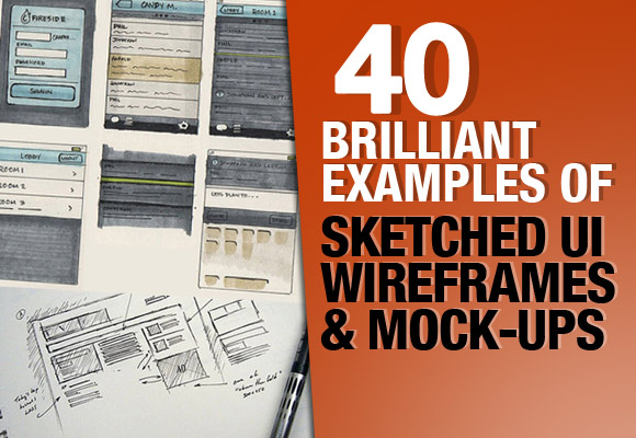 40 Brilliant Examples of Sketched UI Wireframes and Mock-Ups