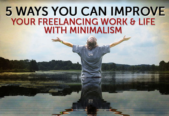 5 Ways You Can Improve Your Freelancing Work and Life with Minimalism
