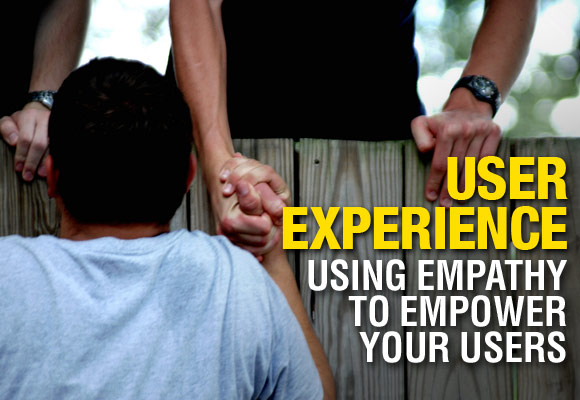 User Experience: Using Empathy to Empower Your Users