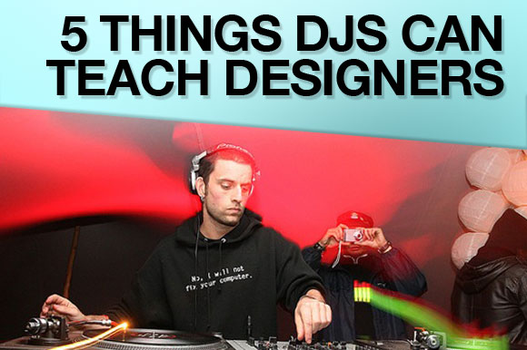 5 Things DJs Can Teach Designers