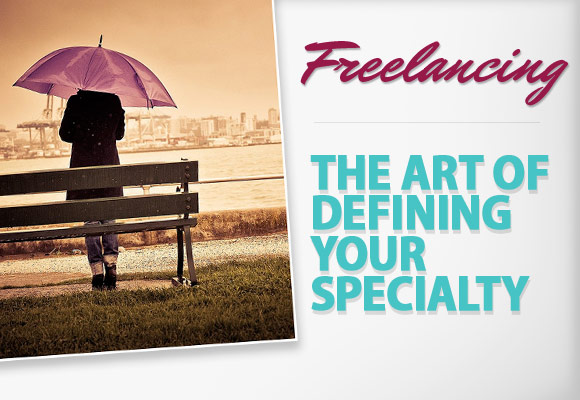Freelancing: The Art of Defining Your Specialty