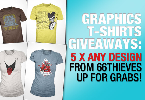 Graphics T-Shirts Giveaways: 5 X Any Design from 66thieves Up For Grabs!