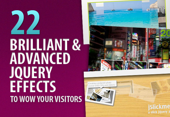 22 Brilliant and Advanced jQuery Effects to WOW Your Visitors