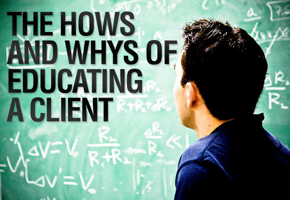 The Hows and Whys of Educating a Client