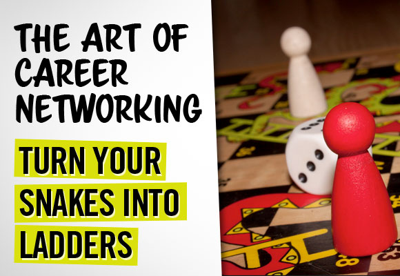 The Art of Career Networking - Turn Your Snakes into Ladders