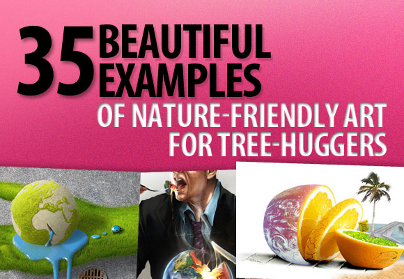 35 Beautiful Examples of Nature-Friendly Art for Tree-Huggers