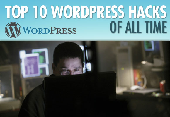 Top 10 WordPress Hacks of All Time