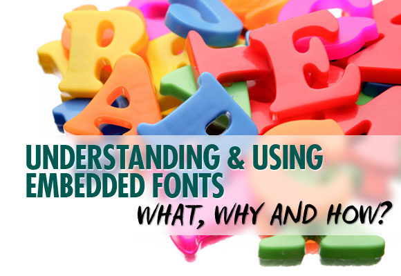 Understanding and Using Embedded Fonts: What, Why and How?