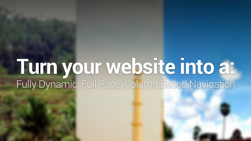 Turn your website into a Fully Dynamic, Full Page, Column Based Navigation